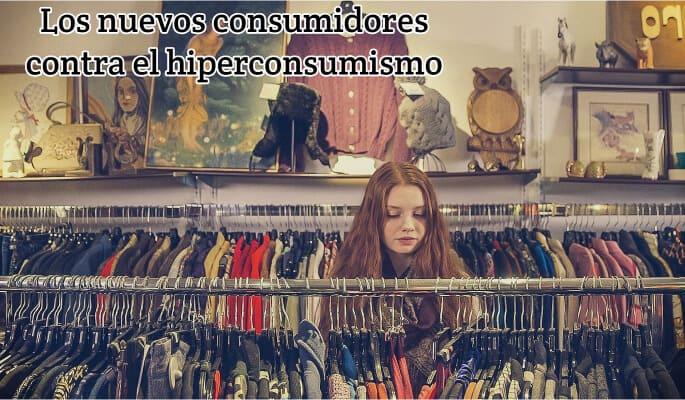 Los nuevos consumidores contra el hiperconsumismo