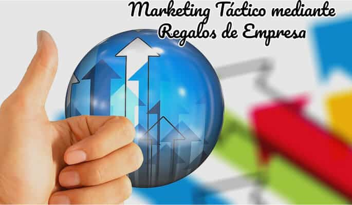 Marketing Táctico mediante Regalos de Empresa