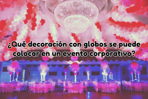 Decoración con globos en eventos corporativos