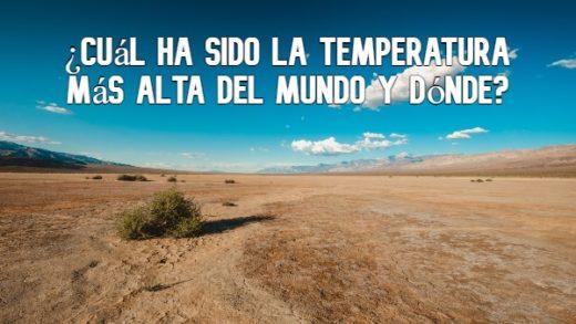 Cuál ha sido la temperatura más alta del mundo y dónde